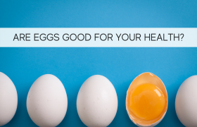 Are Eggs Good for Your Health