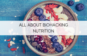 All About Biohacking Nutrition