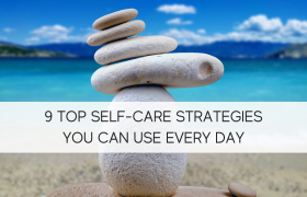 9 Top Self-Care Strategies You Can Use Every Day