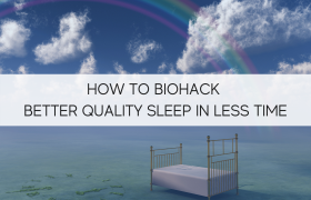 How To Biohack Better Quality Sleep in Less Time