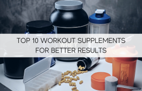 Top 10 Workout Supplements For Better Results